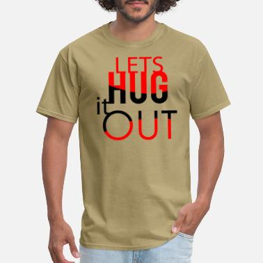 Lets Hug It Out let hug it out - Men's T-Shirt