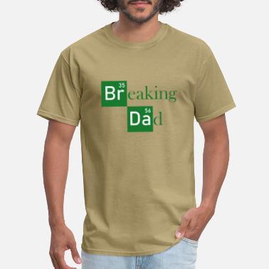 7d3d147ed Breaking Dad Breaking Dad - Funny Daddy Science - Men's ...