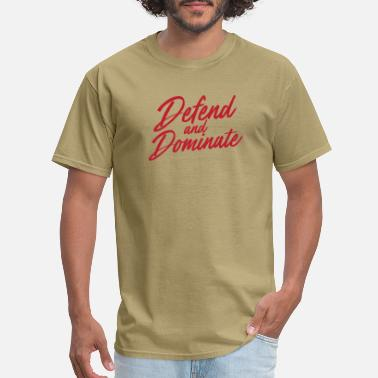 Dominate Defend And Dominate - Men's T-Shirt