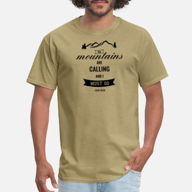 John Muir The Mountains are Calling and I Must Go John Muir - Men's T-Shirt