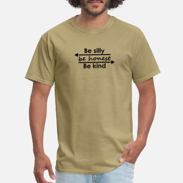 Silly Be silly be honest Be Kind - Men's T-Shirt