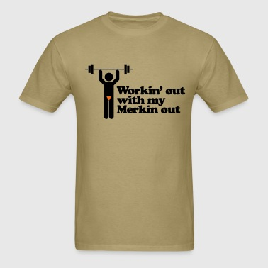Workin' out with my Merkin out - Men's T-Shirt