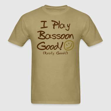 I Play Bassoon Good! - Men's T-Shirt