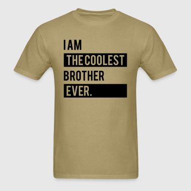 I Am the Coolest Brother  Ever - Men's T-Shirt