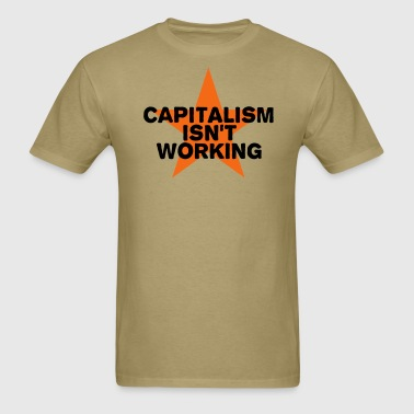 capitalism isn't working - Men's T-Shirt
