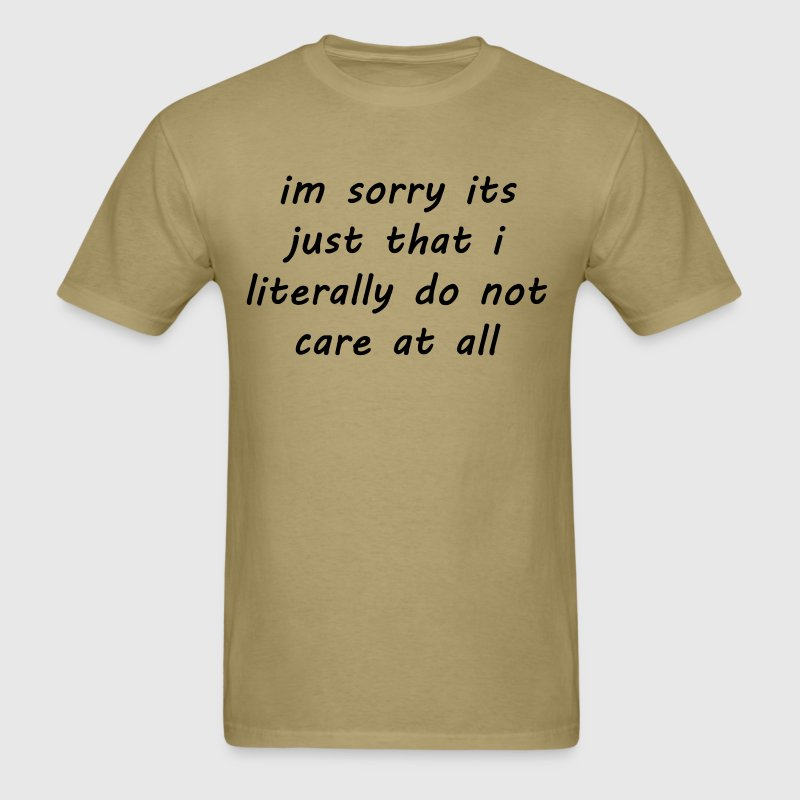 I'm Sorry It's Just That I Literally Do not Care - Men's T-Shirt