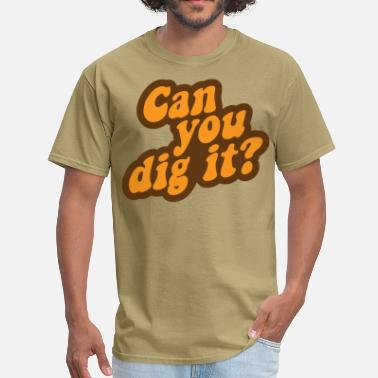 Retro 70s Can You Dig It? - Men's T-Shirt