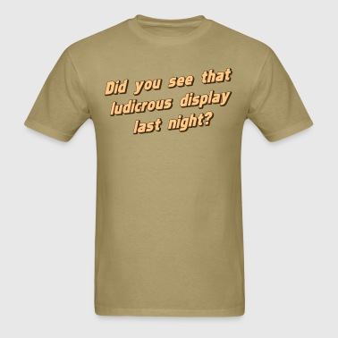 Did You See That Ludicrous Display Last Night? - Men's T-Shirt
