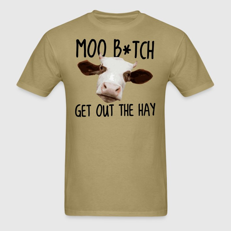 Moo B*tch Get Out the Hay - Men's T-Shirt
