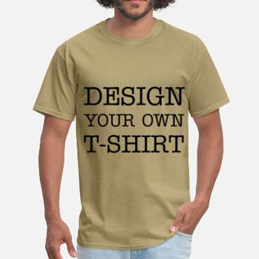 Add Your Own Text Design Your Own T-shirt - Men's T-Shirt
