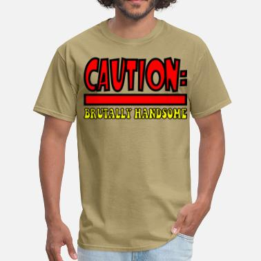 Funny Caution Labels Brutally Handsome - Men's T-Shirt