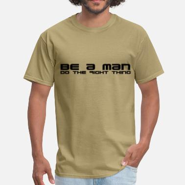 Be A Man Do The Right Thing Do the right thing - Men's T-Shirt