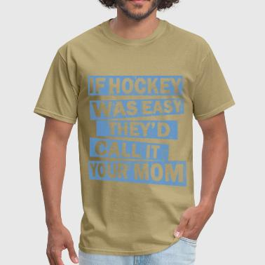 if_hockey_was_easy - Men's T-Shirt