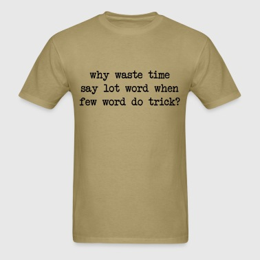 Why Waste Time Say Lot Word - Men's T-Shirt