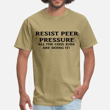 Peer Pressure Resist Peer Pressure - Men's T-Shirt