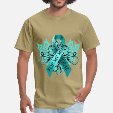 Ovarian Cancer Ovarian Cancer I Wear Teal for My Mom - Men's T-Shirt
