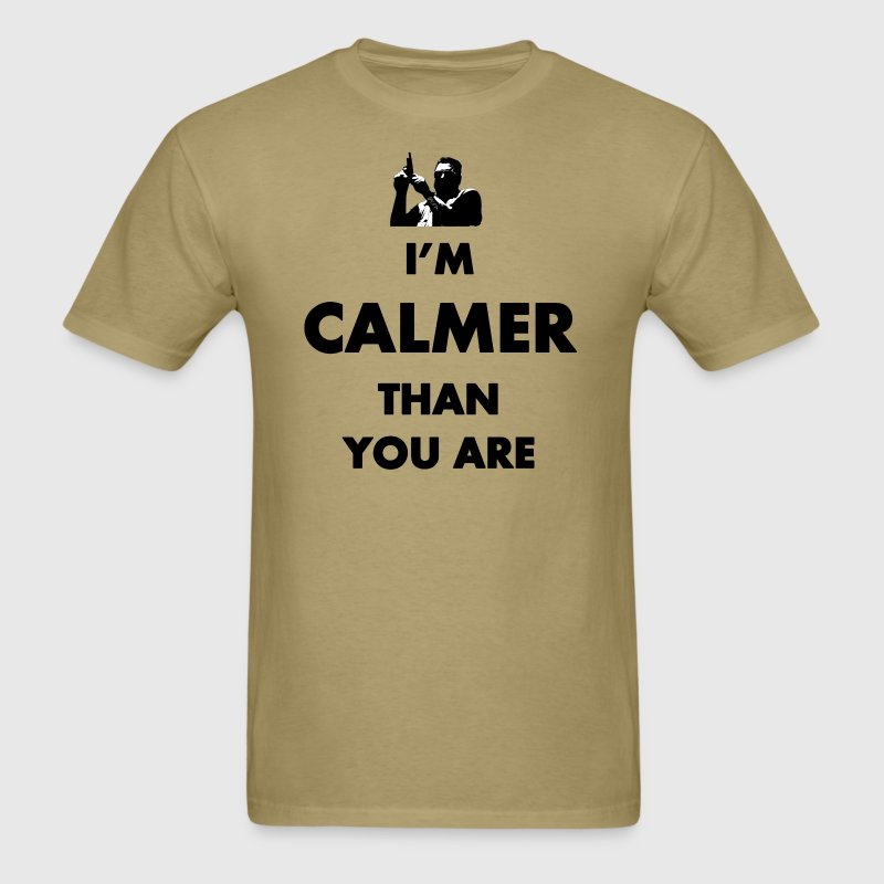 Big Lebowski Calmer Than You - Men's T-Shirt