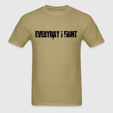 Everyday I Fight - Men's T-Shirt