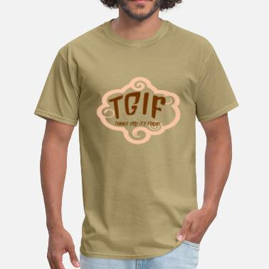 Thank God Its Friday Thanks God It Is Friday - Men's T-Shirt