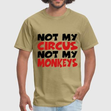 Not My Circus Not My Monkeys Not my circus, not my monkeys - Men's T-Shirt
