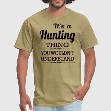 Hunting Things It's A Hunting Thing You Wouldn't Understand - Men's T-Shirt