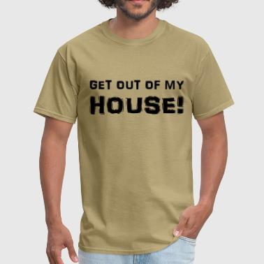 Get out of my house! - Men's T-Shirt