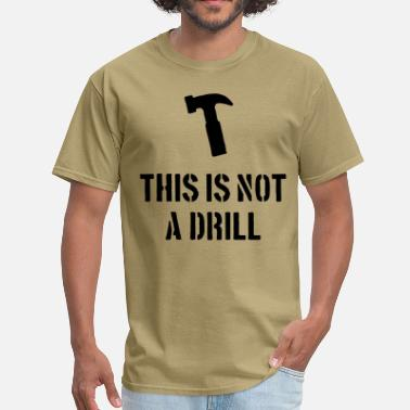 Drill Sergeant This is not a drill - Men's T-Shirt