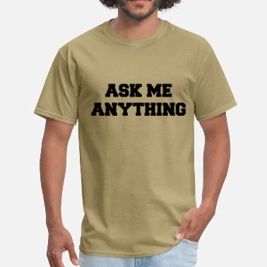 Ask Me Anything Ask Me Anything [AMA] - Men's T-Shirt