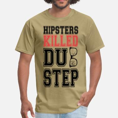 Killing Hipster Hipsters Killed Dubstep - Men's T-Shirt