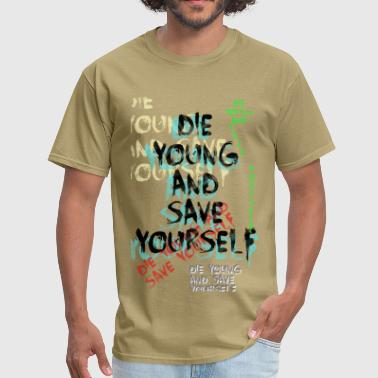 Die young and save yourself  - Men's T-Shirt
