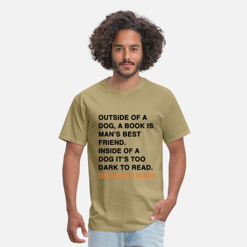 Dog T-Shirts - OUTSIDE OF A DOG, A BOOK IS MAN'S BEST FRIEND. INSIDE OF A DOG IT'S TOO DARK TO READ. groucho marx q - Men's T-Shirt khaki
