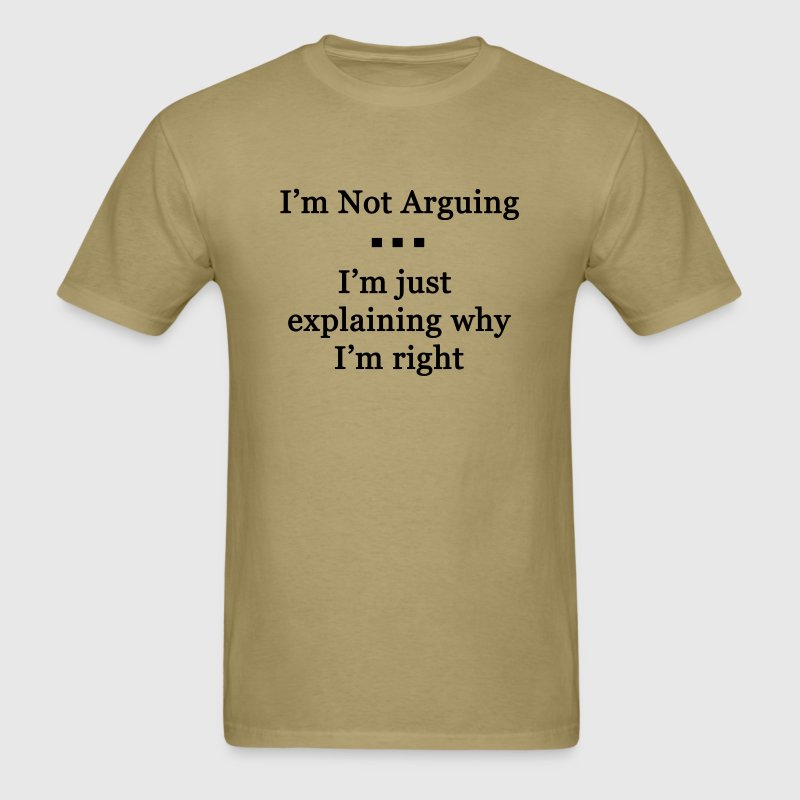 I'm Not Arguing. I'm Explaining Why I'm Right - Men's T-Shirt