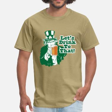 Lets Drink Let's Drink To That - Men's T-Shirt