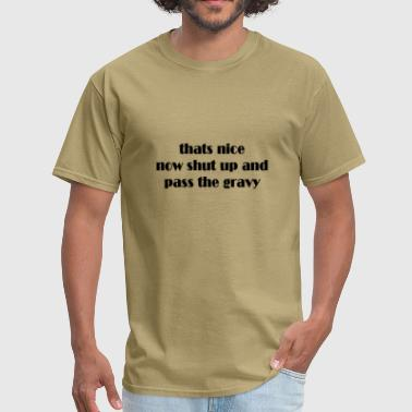 thats nice shut up and pass the gravy thanksgiving - Men's T-Shirt