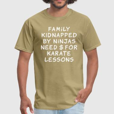 family kidnapped by ninjas need dollars for karate lessons - Men's T-Shirt