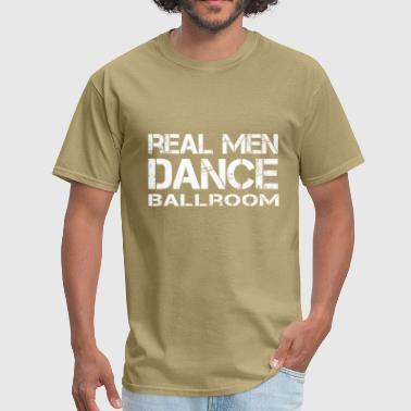 Ballroom Dance Real Men Love Ballroom - Men's T-Shirt