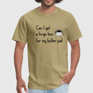 can I get a to go box for my butter pat coffeehouse - Men's T-Shirt