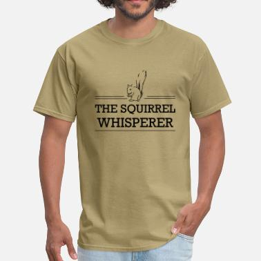 The Squirrel Whisperer Squirrel Whisperer - Men's T-Shirt