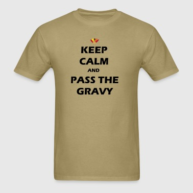 KEEP CALM AND PASS THE GRAVY THANKSGIVING  - Men's T-Shirt