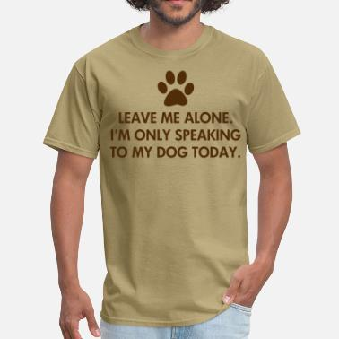 Leave Me Alone Leave me alone today - Men's T-Shirt