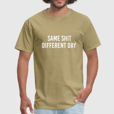 Same Shit Different Day Same Shit different day - Men's T-Shirt
