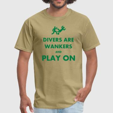 Divers Are Wankers & Play on - Men's T-Shirt