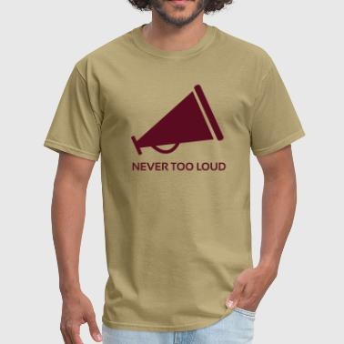 Never Too Loud ! - Men's T-Shirt