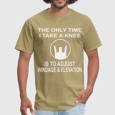 Elevator The Only Time I Take A Knee Is To Adjust Windage & - Men's T-Shirt
