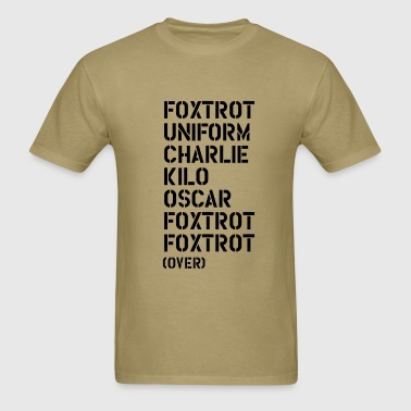Foxtrot Uniform Charlie Kilo... FUCK OFF! - Men's T-Shirt