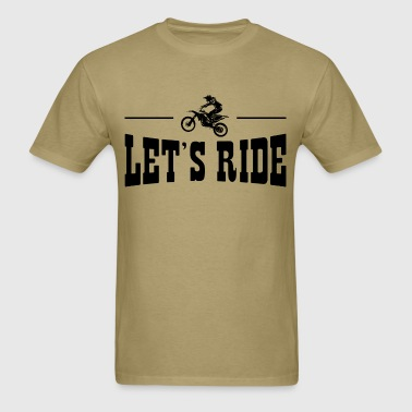 Lets Ride Dirt Bike - Men's T-Shirt