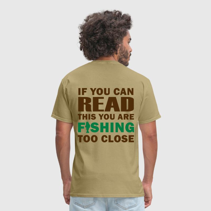 If You Can Read This You Are Fishing Too Close II - Men's T-Shirt
