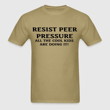 Resist Peer Pressure - Men's T-Shirt