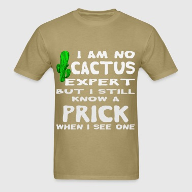 I'm No Cactus Expert But I Still Know A Prick When - Men's T-Shirt