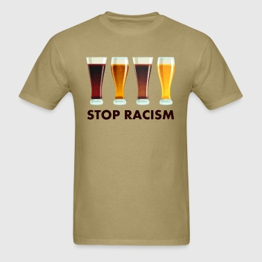 Stop Alcohol Racism Beer Equality - Men's T-Shirt